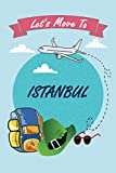 Let s Move To Istanbul: Personalized Notebook for Traveller who Trip to Istanbul, Journal Diary Travel Notebook, Istanbul Notebook Gift For ... Wide Ruled Notebook Gift For Istanbul lovers