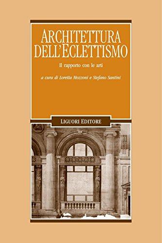 Architettura dell'Eclettismo: Il rapporto con le arti a cura di Loretta Mozzoni e Stefano Santini (Problemi e metodi di architettura Vol. 11)