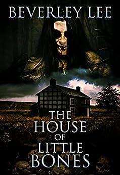 The House of Little Bones by [Beverley Lee]