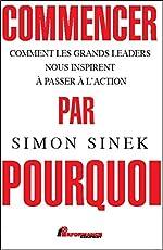 Commencer par Pourquoi - Comment les grands leaders nous inspirent à passer à l'action de Simon Sinek