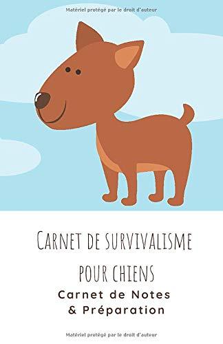 Carnet de Survivalisme pour Chiens - Carnet de Notes & Préparation: Se...