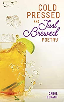 Cold Pressed and Just Brewed Poetry by [Carol Durant]