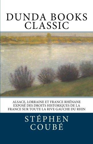 Alsace, Lorraine et France rhénane Exposé des droits historiques de la France sur Toute la rive gauche du rhin