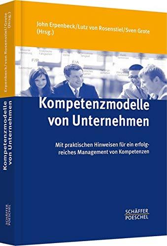 Kompetenzmodelle von Unternehmen: Mit praktischen Hinweisen für ein erfolgreiches Management von Kompetenzen