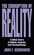 The Corruption of Reality: A Unified Theory of Religion, Hypnosis and Psychotherapy