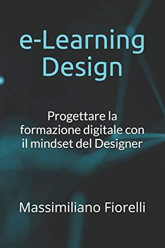 e-Learning Design: Progettare la formazione digitale con il mindset del Designer