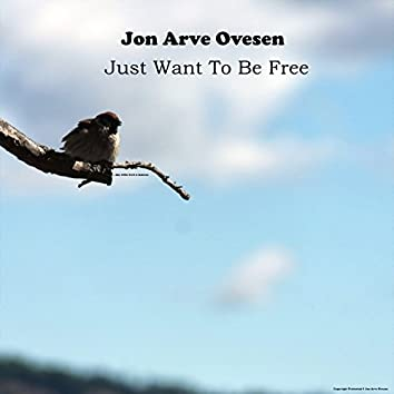 Just Want to Be Free