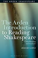The Arden Introduction to Reading Shakespeare: Close Reading and Analysis (The Arden Shakespeare)