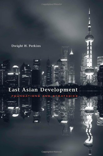 East Asian Development: Foundations and Strategies (The Edwin O. Reischauer Lectures)
