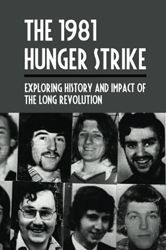 The 1981 Hunger Strike: Exploring History And Impact Of The Long Revolution: Bobby Sands History