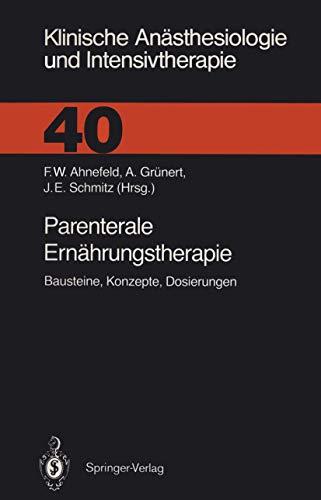 Parenterale Ernährungstherapie: Bausteine, Konzepte, Dosierungen (Klinische Anästhesiologie und Intensivtherapie) (German Edition) (Klinische Anästhesiologie und Intensivtherapie, 40, Band 40)