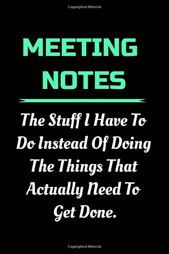 Meeting Notes - The Stuff I Have to Do Instead of Doing the Things That Actually Need to Get Done: Funny Appreciation Notebook For Coworkers, Friends, ... Stunning 110-Pages Blank Ruled Notebook