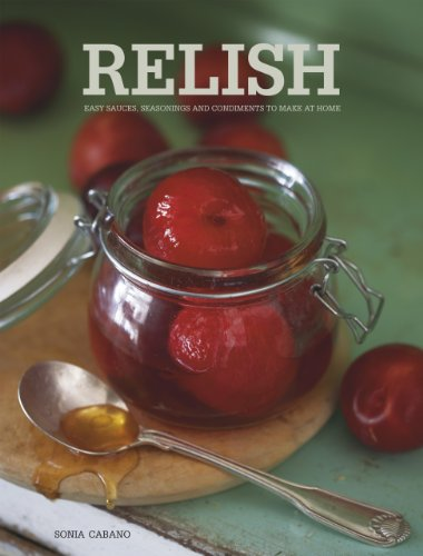 Relish: Easy Sauces, seasonings and condiments to make at home (English Edition)