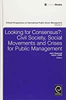 Looking for Consensus: Civil Society, Social Movements and Crises for Public Management (Critical Perspectives on International Public Sector Management)