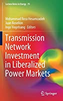 Transmission Network Investment in Liberalized Power Markets (Lecture Notes in Energy, 79)