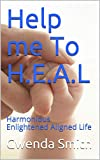 Help me To H.E.A.L: Harmonious Enlightened Aligned Life (Series Book 1) (English Edition)