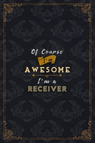 Receiver Notebook Planner - Of Course I\'m Awesome I\'m A Receiver Job Title Working Cover To Do List Journal: Gym, Over 100 Pages, 5.24 x 22.86 cm, 6x9 ... Budget, A5, Financial, Schedule, Do It All