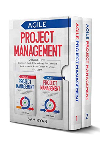 Agile Project Management: 2 Books in 1: Beginner's Guide & Methodology. The Definitive Guide to Master Scrum, Kanban, XP, Crystal, FDD, DSDM