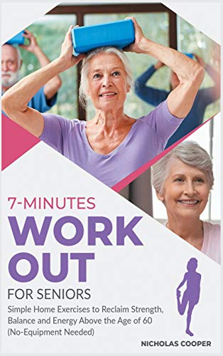 7-Minute Workout for Seniors: Simple Home Exercises to Reclaim Strength, Balance and Energy Above the Age of 60 (No-Equipment Needed) (3) (Healthy Living)