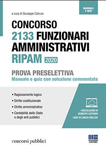 Concorso 2133 Funzionari Amministrativi Ripam. Prova Preselettiva: Manuale + Quiz con soluzione commentata