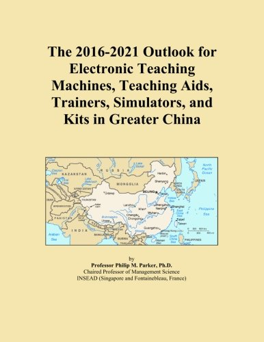 The 2016-2021 Outlook for Electronic Teaching Machines, Teaching Aids, Trainers, Simulators, and Kits in Greater China