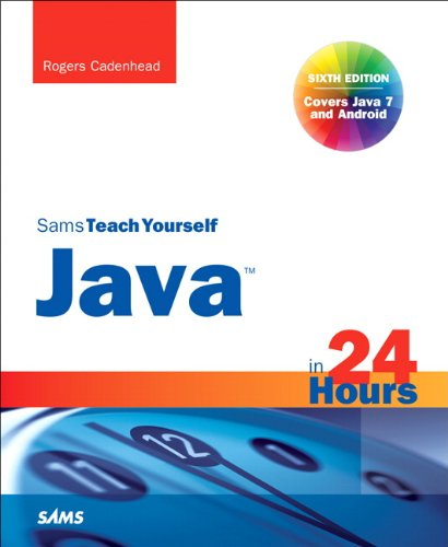 Sams Teach Yourself Java in 24 Hours (Covering Java 7 and Android) (6th Edition) (Sams Teach Yourself in 24 Hours)
