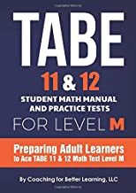 TABE 11 & 12 Student Math Manual and Practice Tests for LEVEL M: Preparing Adult Learners to Ace TABE 11 & 12 Math Test Level M