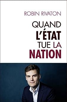 Quand l'Etat tue la Nation (Hors collection) par [Robin RIVATON]