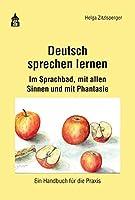 Deutsch sprechen lernen: Im Sprachbad, mit allen Sinnen und mit Phantasie. Ein Handbuch fuer die Praxis