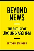 Beyond News: The Future of Journalism (Columbia Journalism Review Books)