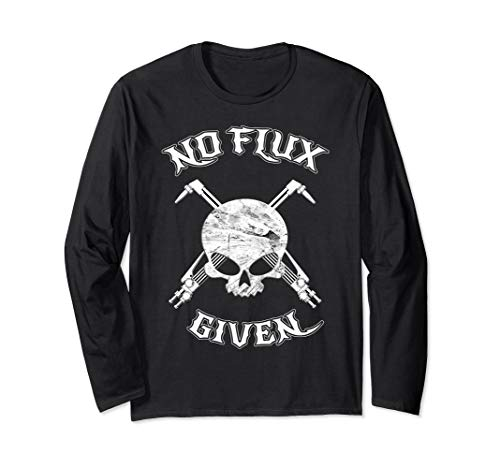 No Flux Given - Funny Welder Tee Shirt For Welding Dads
