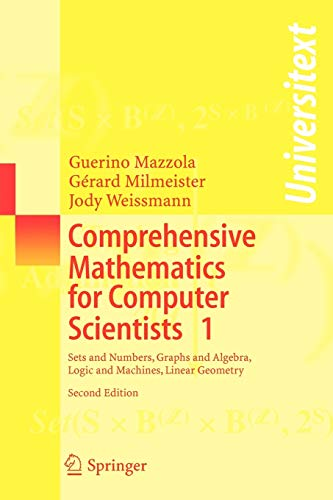 Comprehensive Mathematics for Computer Scientists 1: Sets and Numbers, Graphs and Algebra, Logic and Machines, Linear Ge