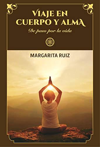 Viaje en cuerpo y alma: De paso por la vida (Spanish Edition)