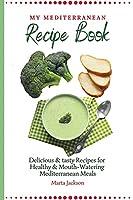 My Mediterranean Recipe Book: Delicious & tasty Recipes for Healthy & Mouth- Watering Mediterranean Meals