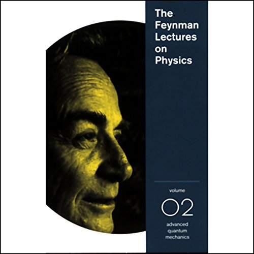 The Feynman Lectures on Physics: Volume 2, Advanced Quantum Mechanics audiobook cover art