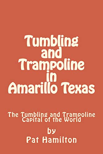 Tumbling and Trampoline in Amarillo Texas: Amarillo the Tumbling and Trampoline Capital of the World (English Edition)