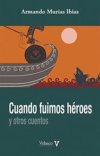 Cuando fuimos héroes: Y otros cuentos