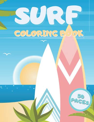 Surf Coloring Book: A Fun Surfer Activity Books For Kids of Surfing Board, Ocean Wave, Beach Summer Themed and More!