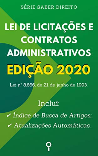Lei de Licitações e Contratos Administrativos - Edição 2020: Inclui Busca de Artigos diretamente no Índice e Atualizações Automáticas. (Saber Direito)