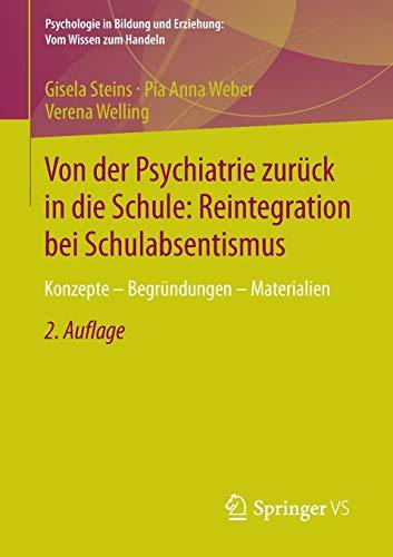 Von der Psychiatrie zurück in die Schule: Reintegration bei Schulabsentismus: Konzepte - Begründungen - Materialien (Psychologie in Bildung und Erziehung: Vom Wissen zum Handeln)