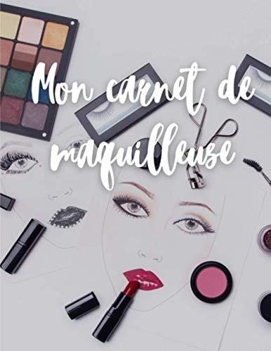 Mon Carnet de Maquilleuse: 100 tableaux de maquillage pratiques pour les maquilleurs (professionnels...