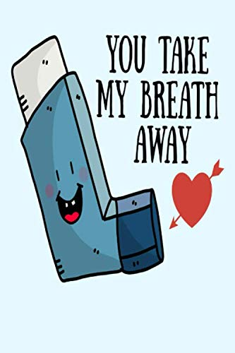 You take my breath away: Funny Asthma Inhaler gift present valentines Book Notepad Notebook Composition and Journal Gratitude Dot Diary