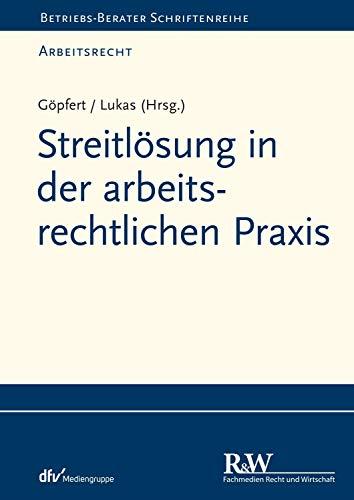 Streitlösung in der arbeitsrechtlichen Praxis (Betriebs-Berater Schriftenreihe/Arbeitsrecht)