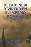 DECADENCIA Y VIRTUD EN EL IMPERIO ROMANO