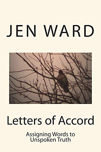 Letters Of Accord: Assigning words to unspoken Truth (Volume 1)