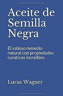 Aceite de Semilla Negra: El valioso remedio natural con propiedades curativas increíbles (Spanish Edition