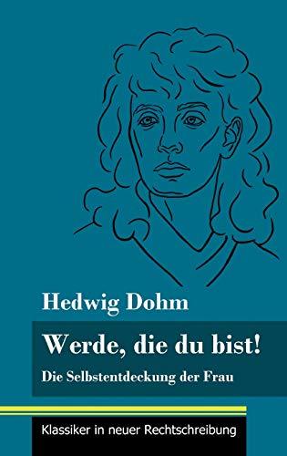 Werde, die du bist!: Die Selbstentdeckung der Frau (Band 82, Klassiker in neuer Rechtschreibung)