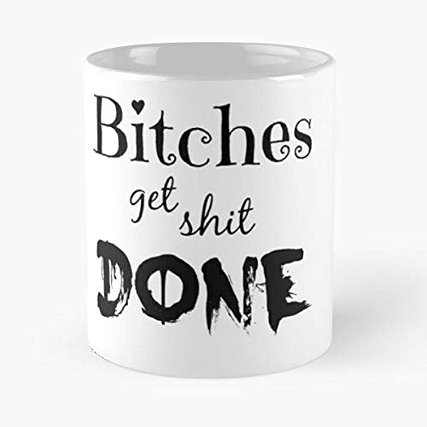 Bitches Get Shit Done Women Words - 11 Oz Coffee Mugs Unique Ceramic Novelty Cup, The Best Gift For Holidays.