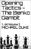 Opening Tactics - The Benko Gambit: 1. D4 Volume 2 (opening Tactics 1. D4)-Duke, Michael