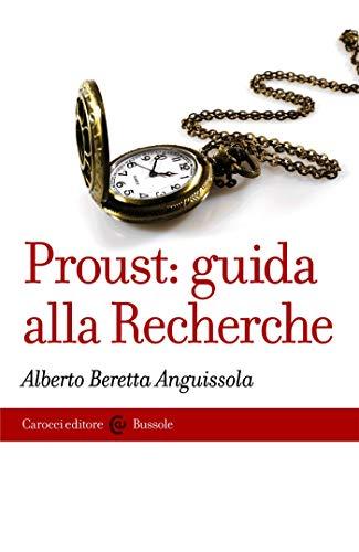 Proust: guida alla Recherche (Le bussole Vol. 575)
